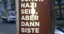 Du kannst schon Nazi sein, dann biste aber ...